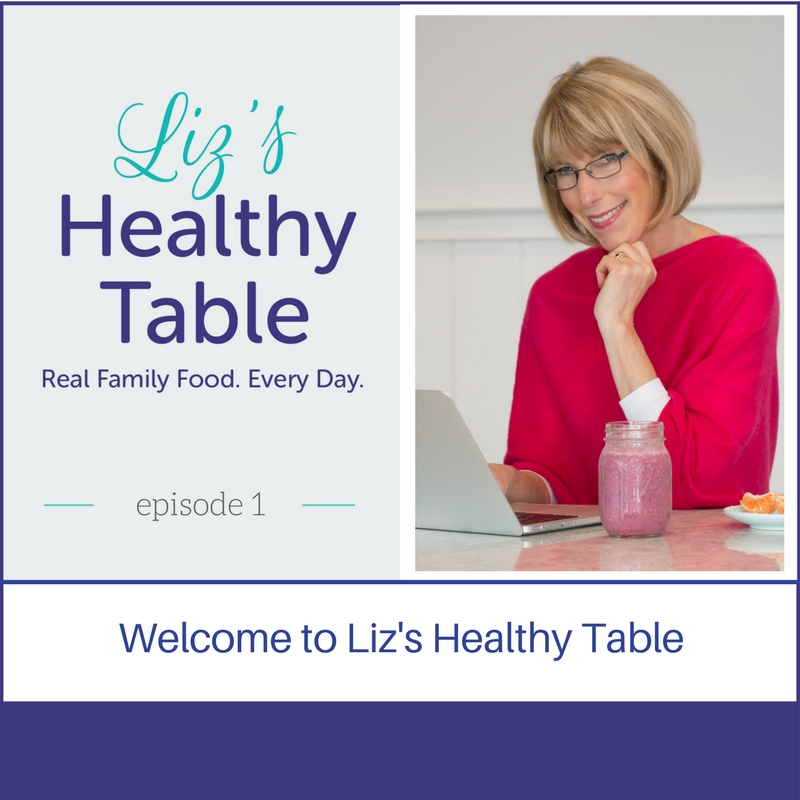 Episode #1 Liz's Healthy Table #podcast via lizshealthytable.com #family #nutrition
